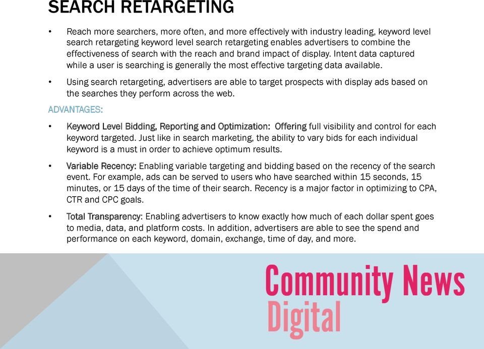 Using search retargeting, advertisers are able to target prospects with display ads based on the searches they perform across the web.