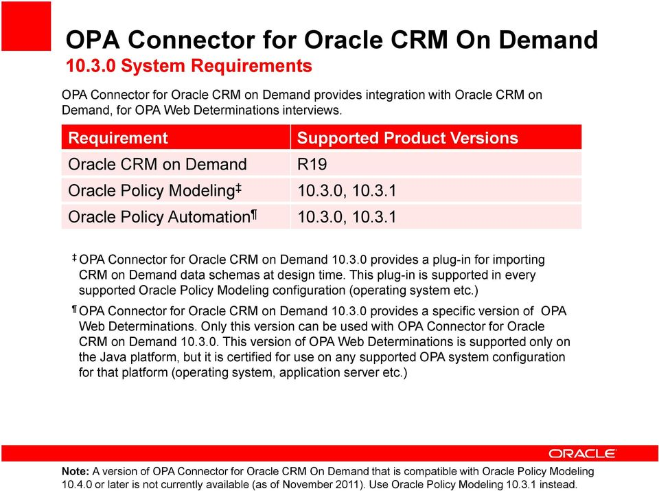 This plug-in is supported in every supported Oracle Policy Modeling configuration (operating system etc.) OPA Connector for Oracle CRM on Demand 10.3.