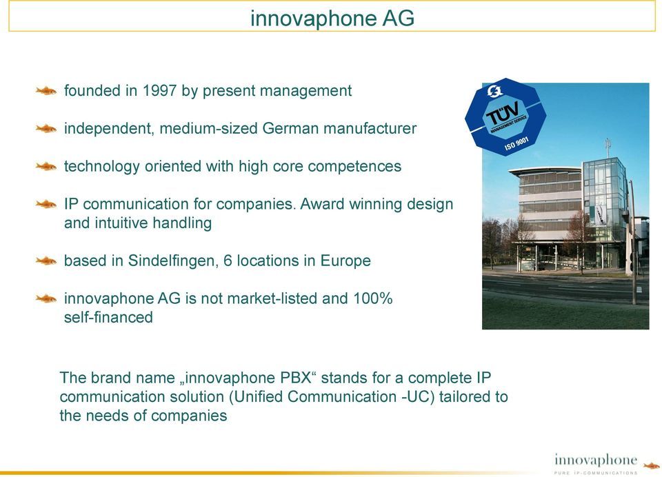 Award winning design and intuitive handling based in Sindelfingen, 6 locations in Europe innovaphone AG is not