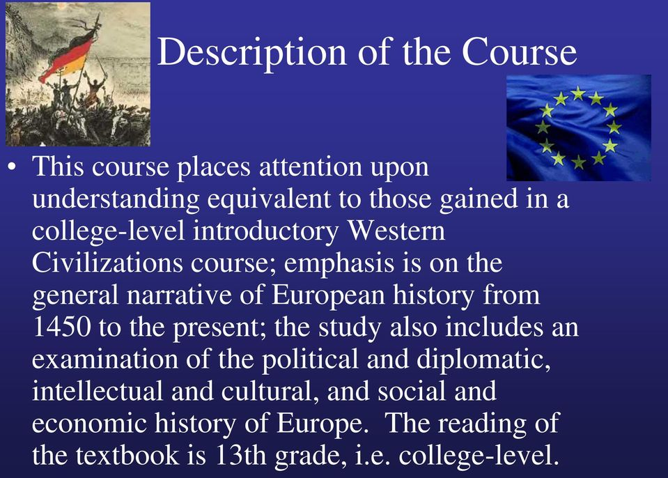 history from 1450 to the present; the study also includes an examination of the political and diplomatic,