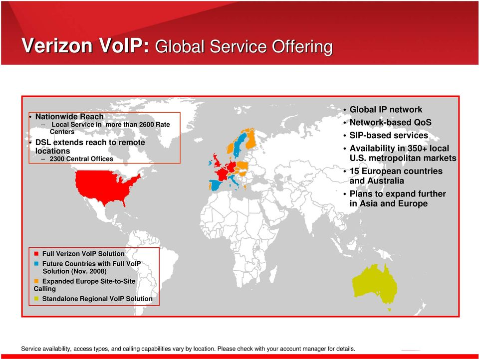 SIP-based services Availability in 350+ local U.S. metropolitan markets 15 European countries and Australia Plans to expand further in Asia and Europe Full