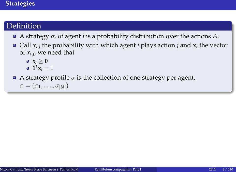 A strategy profileσ is the collection of one strategy per agent, σ = (σ 1,.
