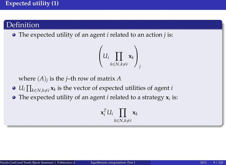 expected utility of an agent i related to a strategy x i is: x T i U i k N,k i x k Nicola Gatti and Troels