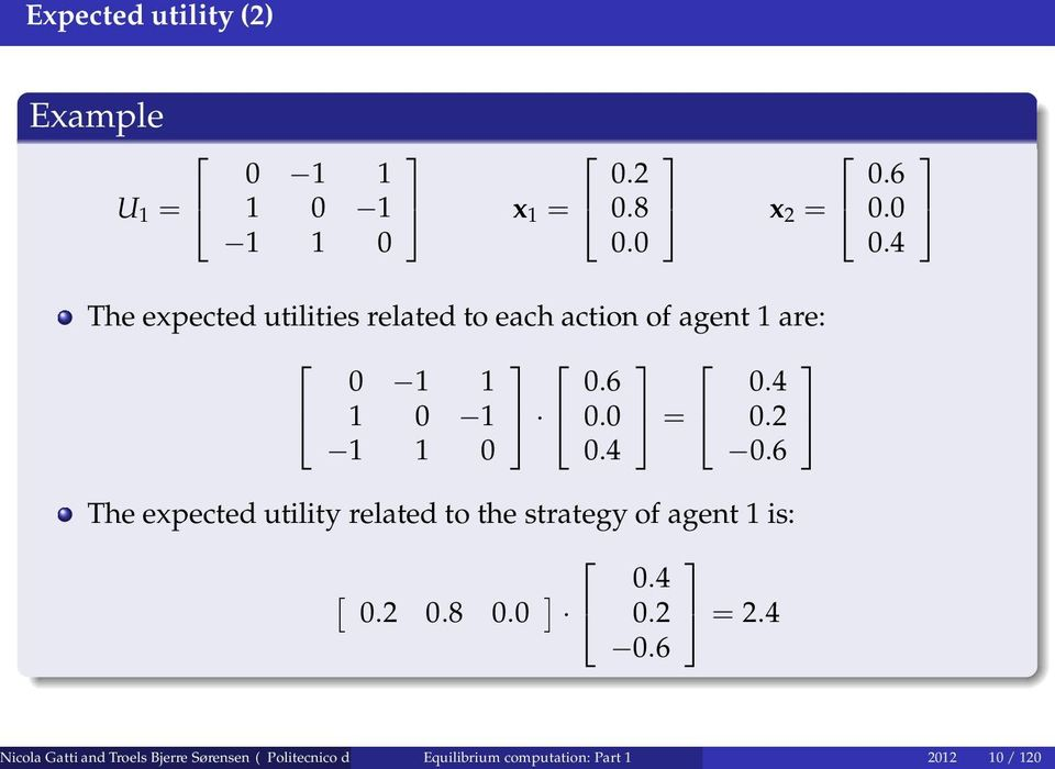 4 0.6 The expected utility related to the strategy of agent 1 is: [ 0.2 0.8 0.0 ] 0.4 0.2 = 2.4 0.6 0.6 0.0 0.