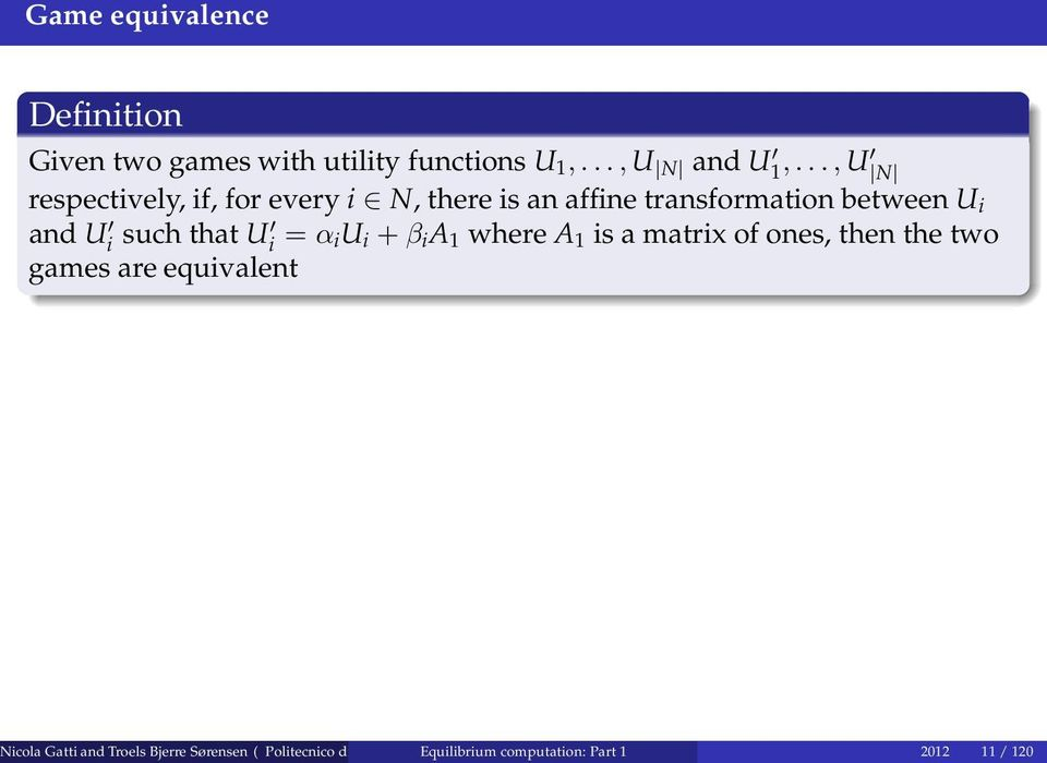 U i = α iu i +β i A 1 where A 1 is a matrix of ones, then the two games are equivalent Nicola Gatti and