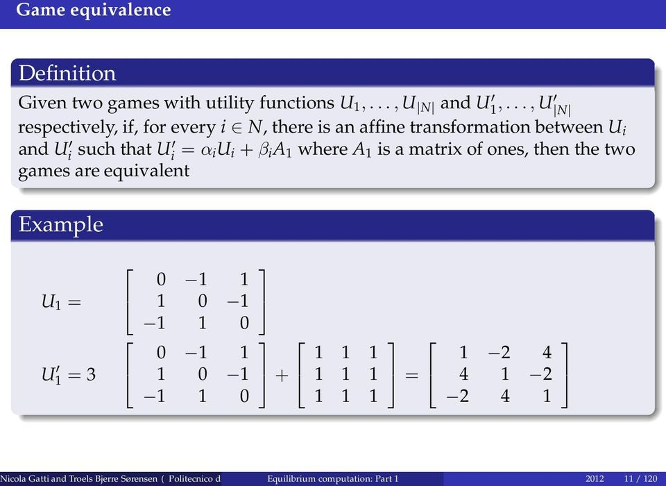 where A 1 is a matrix of ones, then the two games are equivalent Example U 1 = U 1 = 3 0 1 1 1 0 1 1 1 0 0 1 1 1 0 1 1 1 0 + 1 1