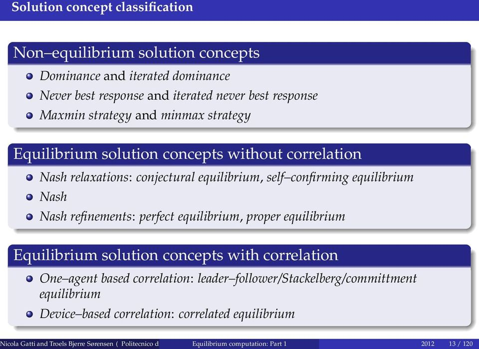 equilibrium, proper equilibrium Equilibrium solution concepts with correlation One agent based correlation: leader follower/stackelberg/committment equilibrium Device based