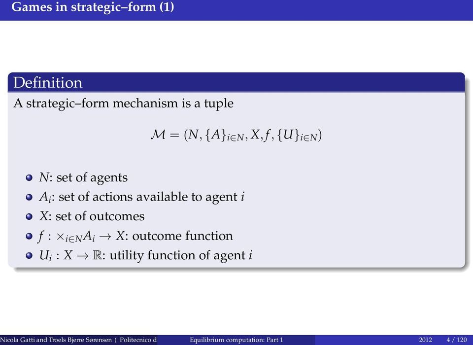 A i X: outcome function U i : X R: utility function of agent i Nicola Gatti and Troels Bjerre