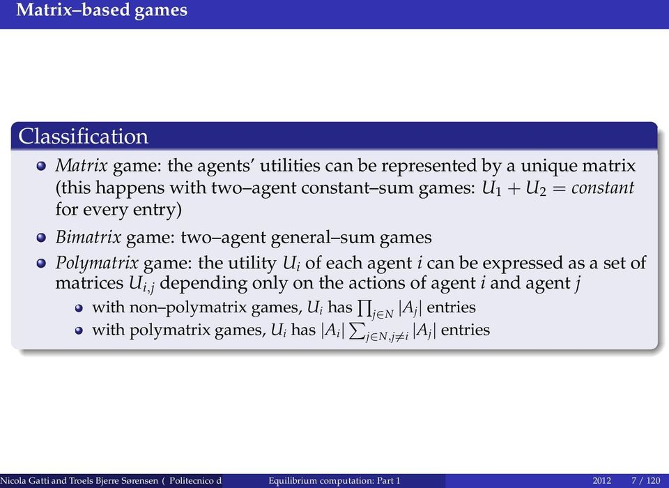 matrices U i,j depending only on the actions of agent i and agent j with non polymatrix games, U i has j N A j entries with polymatrix games, U i has A i j
