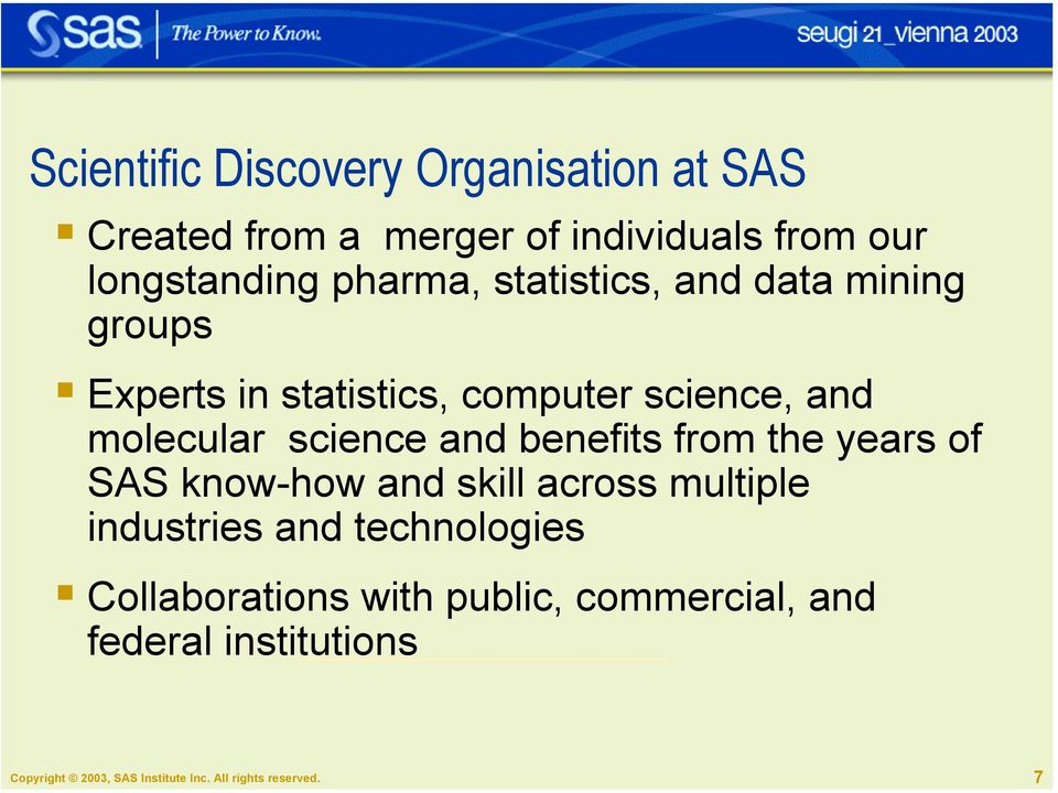 Experts in statistics, computer science, and molecular science and benefits from the years of SAS know-how
