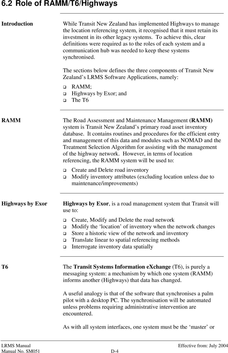 The sections below defines the three components of Transit New Zealand s LRMS Software Applications, namely: RAMM; Highways by Exor; and The T6 RAMM The Road Assessment and Maintenance Management