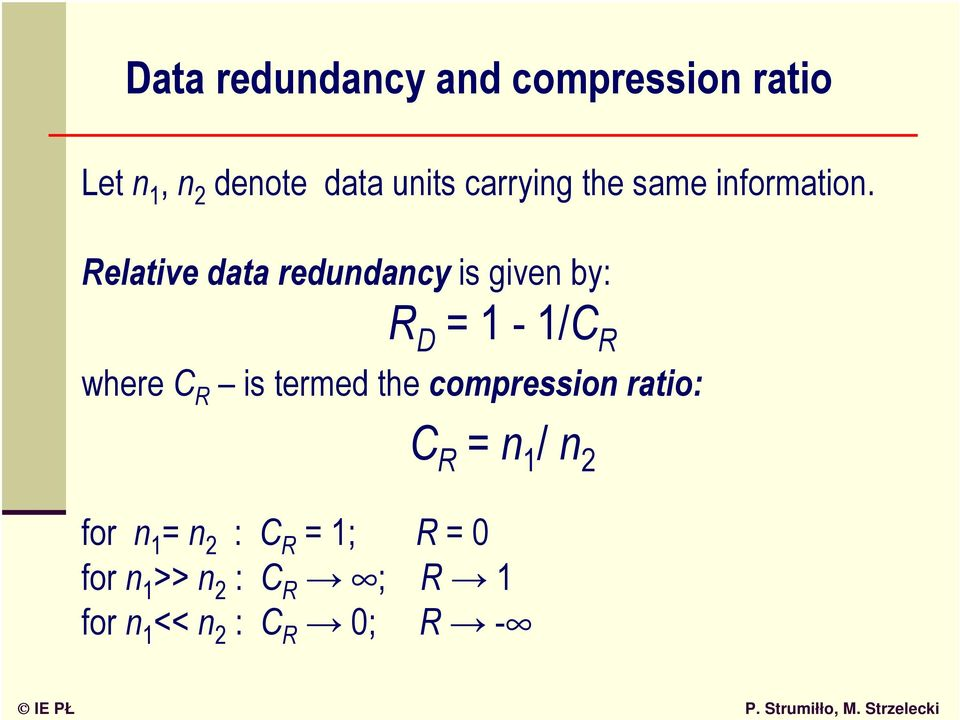 Relative data redundancy is given by: R D = 1-1/C R where C R is termed