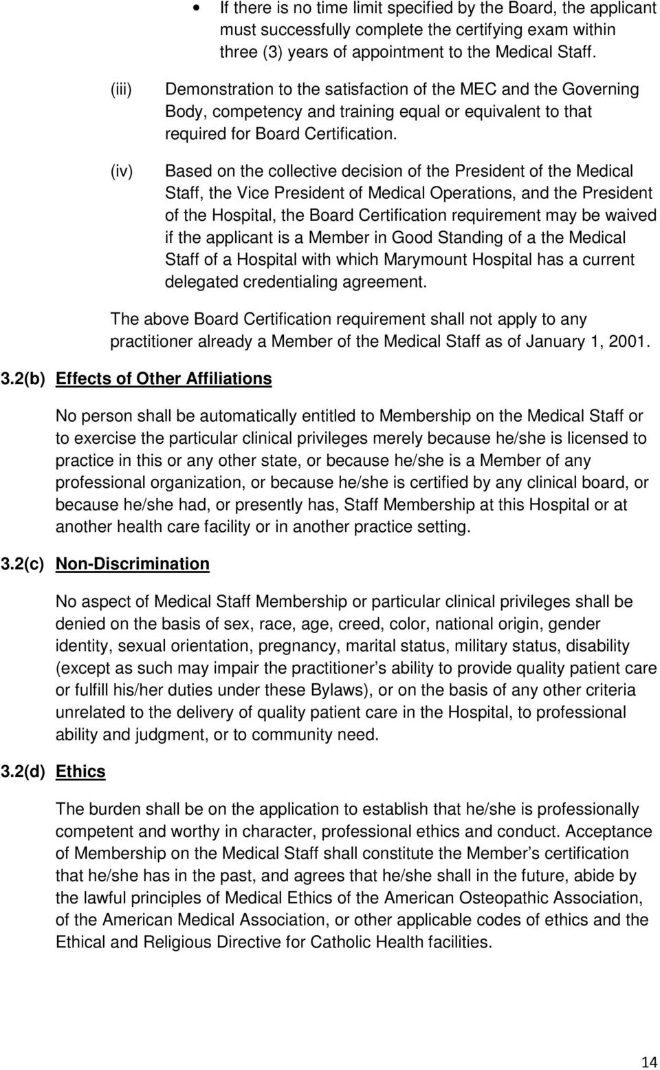 Based on the collective decision of the President of the Medical Staff, the Vice President of Medical Operations, and the President of the Hospital, the Board Certification requirement may be waived