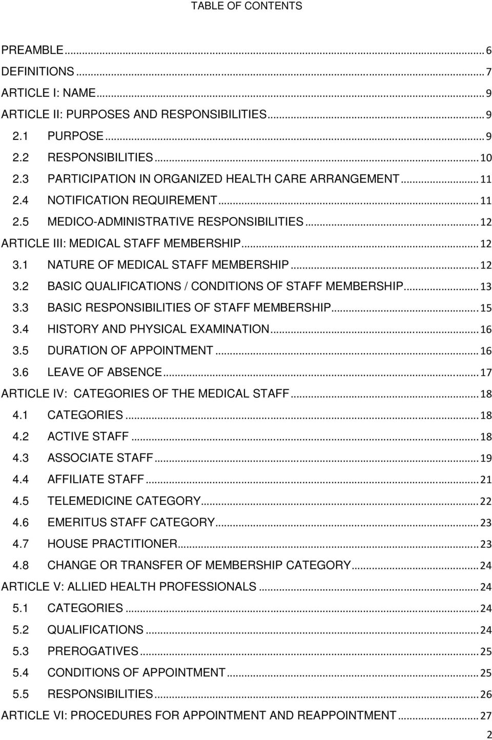 1 NATURE OF MEDICAL STAFF MEMBERSHIP... 12 3.2 BASIC QUALIFICATIONS / CONDITIONS OF STAFF MEMBERSHIP... 13 3.3 BASIC RESPONSIBILITIES OF STAFF MEMBERSHIP... 15 3.4 HISTORY AND PHYSICAL EXAMINATION.