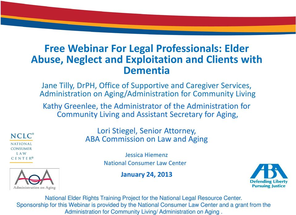 Lori Stiegel, Senior Attorney, ABA Commission on Law and Aging Jessica Hiemenz National Consumer Law Center January 24, 2013 National Elder Rights Training Project for the