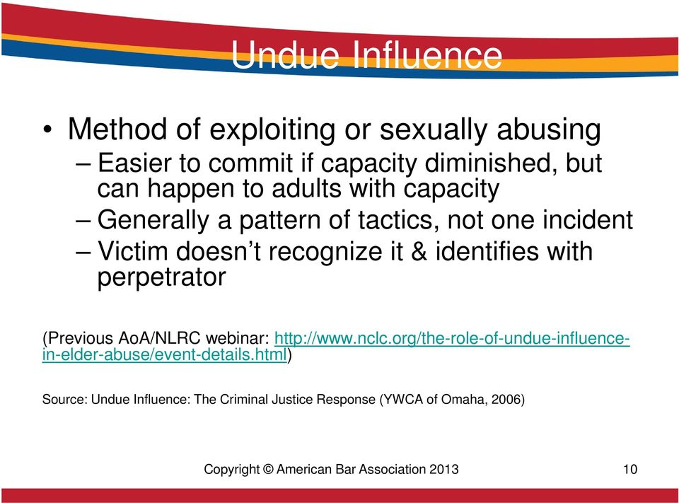 perpetrator (Previous AoA/NLRC webinar: http://www.nclc.org/the-role-of-undue-influencein-elder-abuse/event-details.