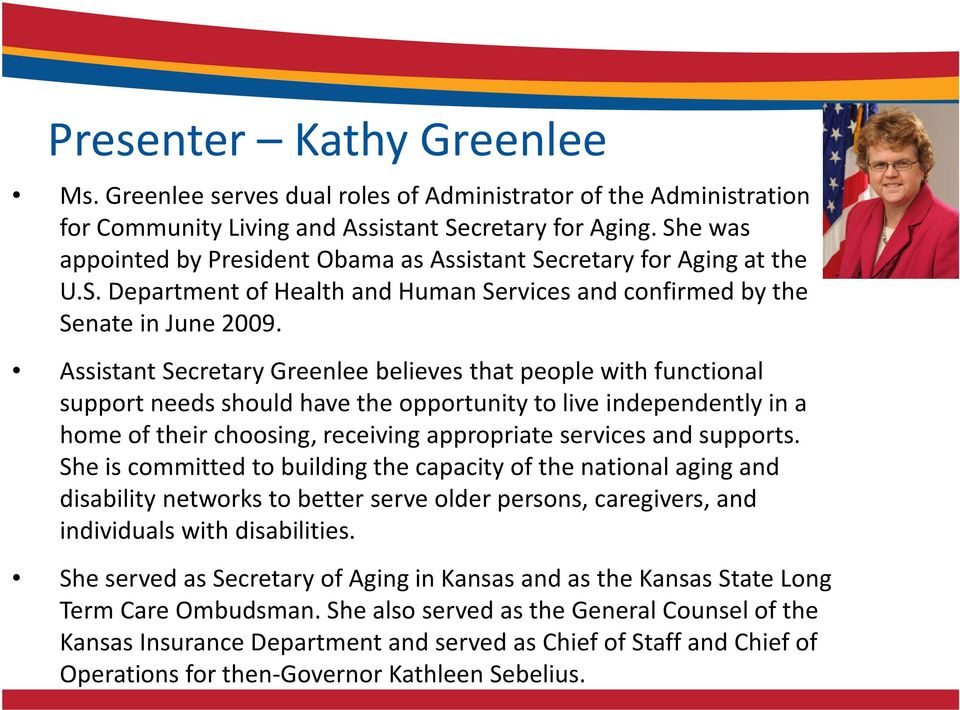 Assistant Secretary Greenlee believes that people with functional support needs should have the opportunity to live independently in a home of their choosing, receiving appropriate services and