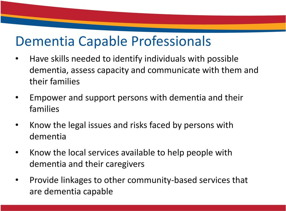 families Know the legal issues and risks faced by persons with dementia Know the local services available to