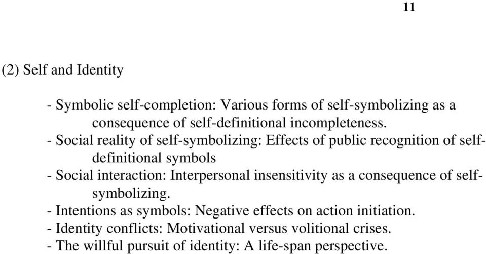 - Social reality of self-symbolizing: Effects of public recognition of selfdefinitional symbols - Social interaction: