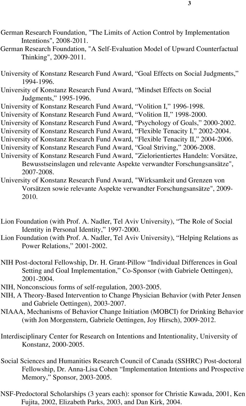 University of Konstanz Research Fund Award, Mindset Effects on Social Judgments, 1995-1996. University of Konstanz Research Fund Award, Volition I, 1996-1998.
