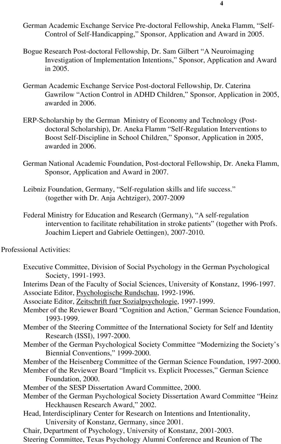 Caterina Gawrilow Action Control in ADHD Children, Sponsor, Application in 2005, awarded in 2006. ERP-Scholarship by the German Ministry of Economy and Technology (Postdoctoral Scholarship), Dr.