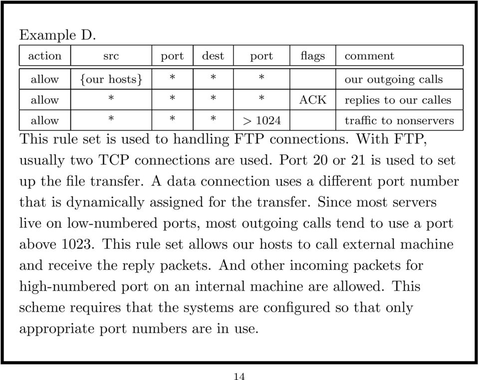 FTP connections. With FTP, usually two TCP connections are used. Port 20 or 21 is used to set up the file transfer.