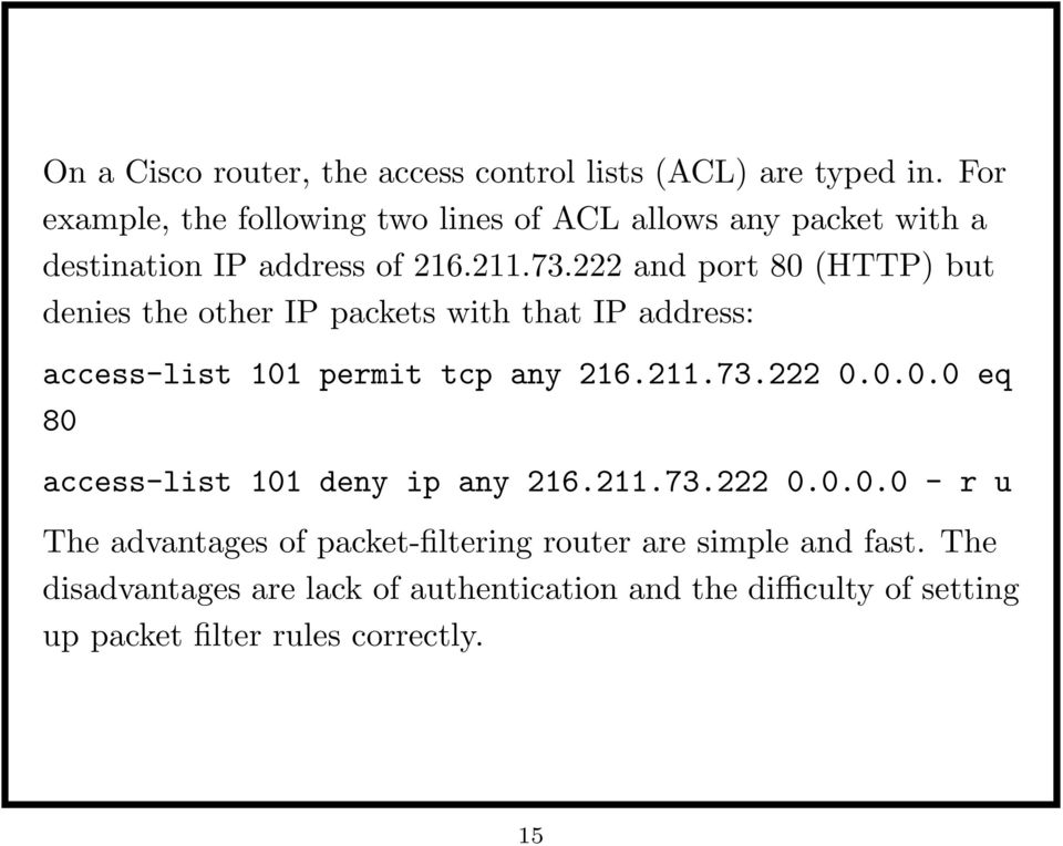 222 and port 80 (HTTP) but denies the other IP packets with that IP address: access-list 101 permit tcp any 216.211.73.222 0.0.0.0 eq 80 access-list 101 deny ip any 216.