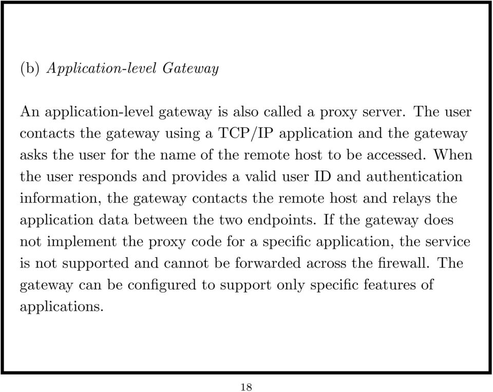 When the user responds and provides a valid user ID and authentication information, the gateway contacts the remote host and relays the application data