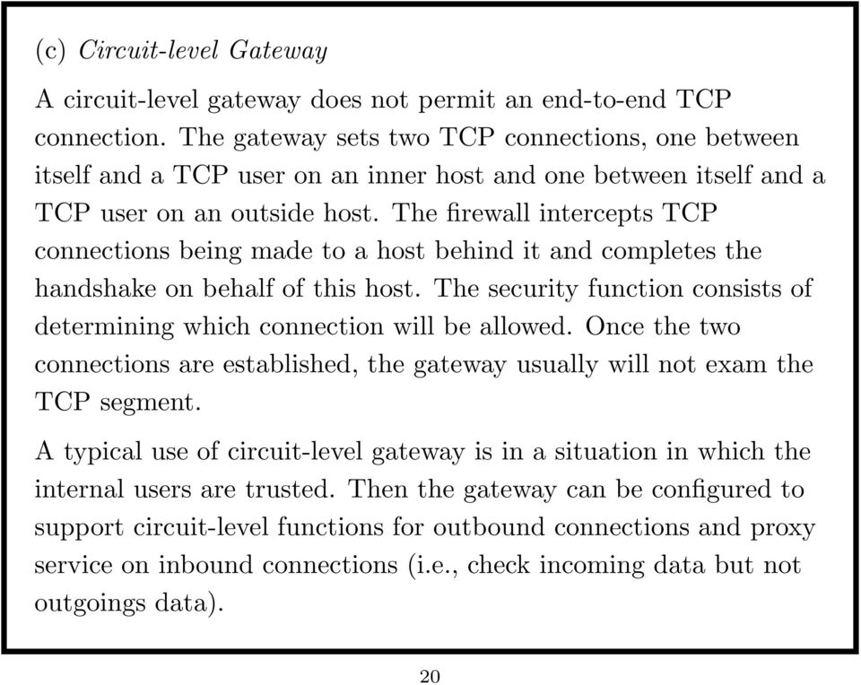 The firewall intercepts TCP connections being made to a host behind it and completes the handshake on behalf of this host.