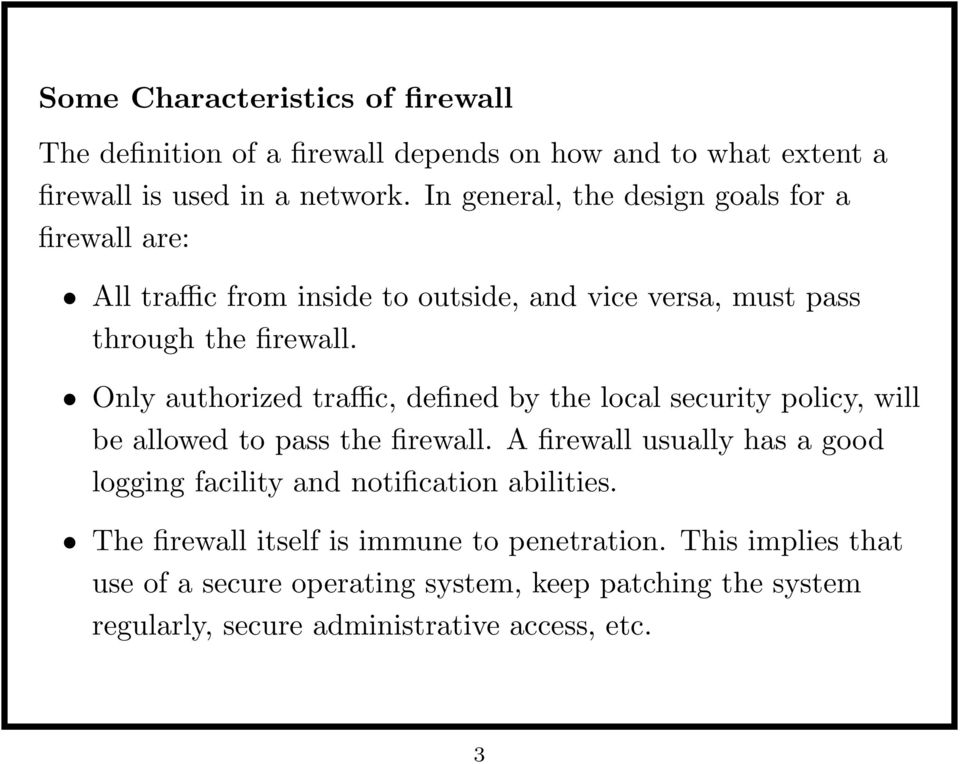Only authorized traffic, defined by the local security policy, will be allowed to pass the firewall.