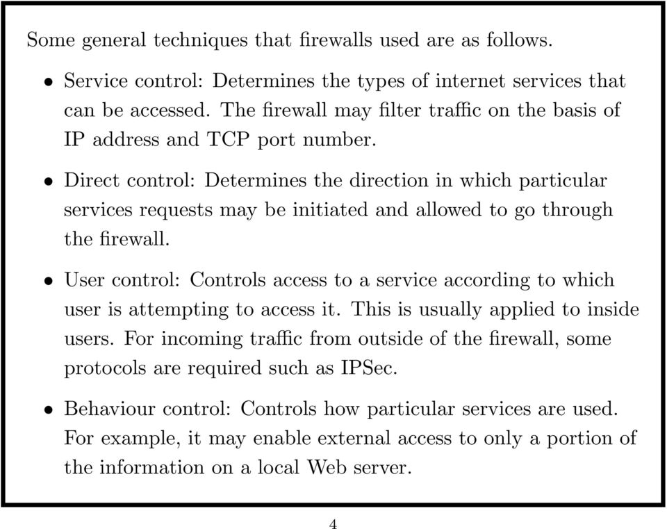 Direct control: Determines the direction in which particular services requests may be initiated and allowed to go through the firewall.