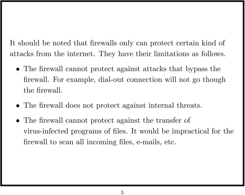 For example, dial-out connection will not go though the firewall. The firewall does not protect against internal threats.