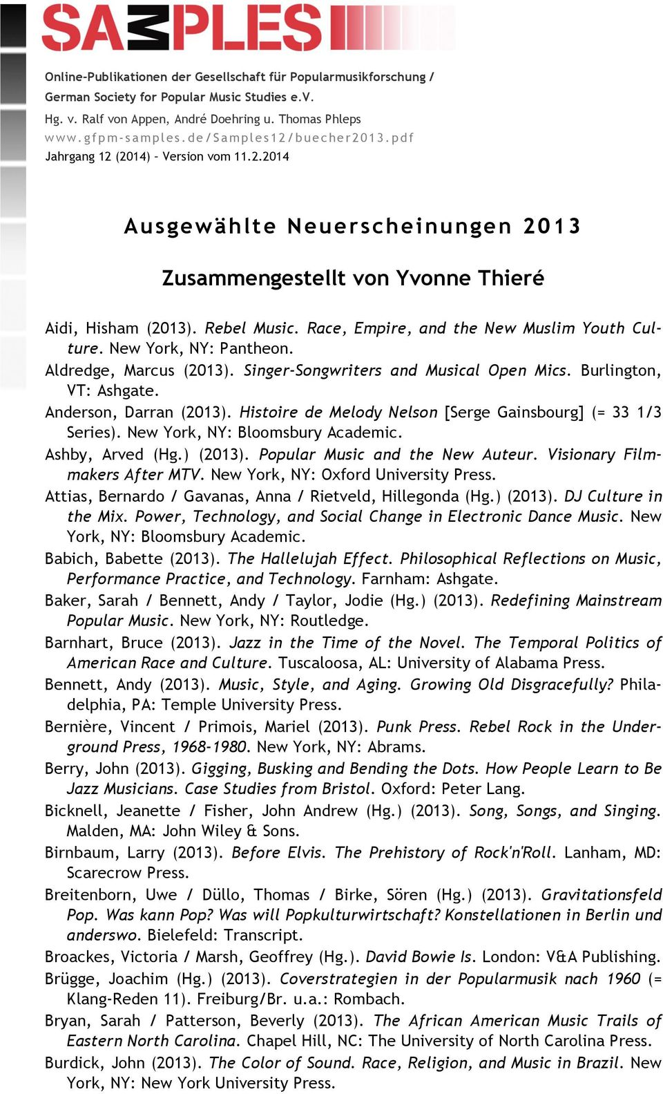 Race, Empire, and the New Muslim Youth Culture. New York, NY: Pantheon. Aldredge, Marcus (2013). Singer-Songwriters and Musical Open Mics. Burlington, VT: Ashgate. Anderson, Darran (2013).