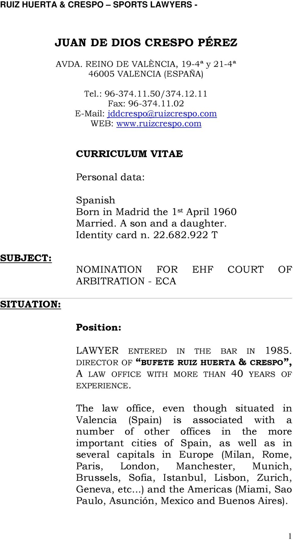 922 T SUBJECT: NOMINATION FOR EHF COURT OF ARBITRATION - ECA SITUATION: Position: LAWYER ENTERED IN THE BAR IN 1985.