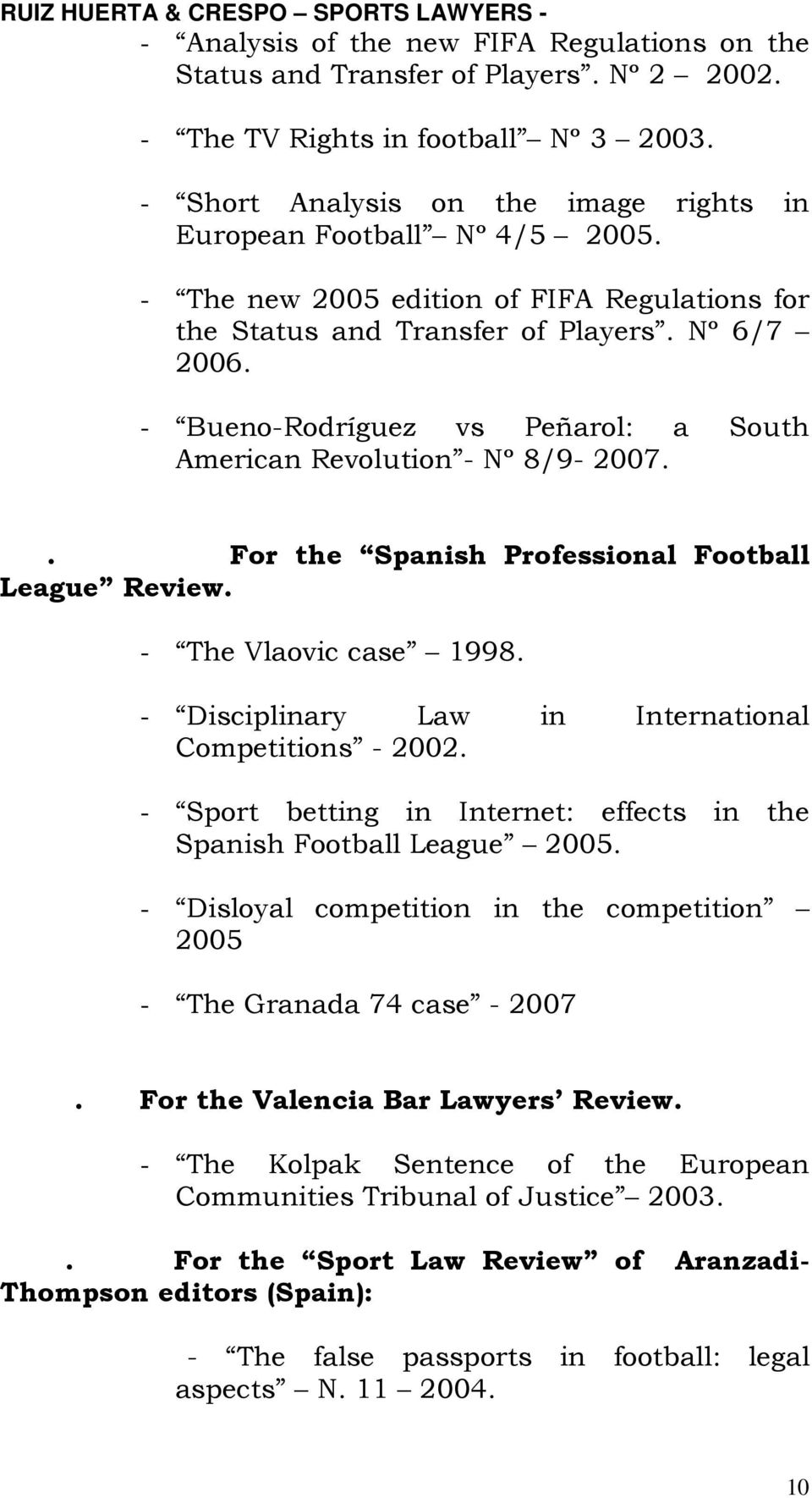 . For the Spanish Professional Football League Review. - The Vlaovic case 1998. - Disciplinary Law in International Competitions - 2002.