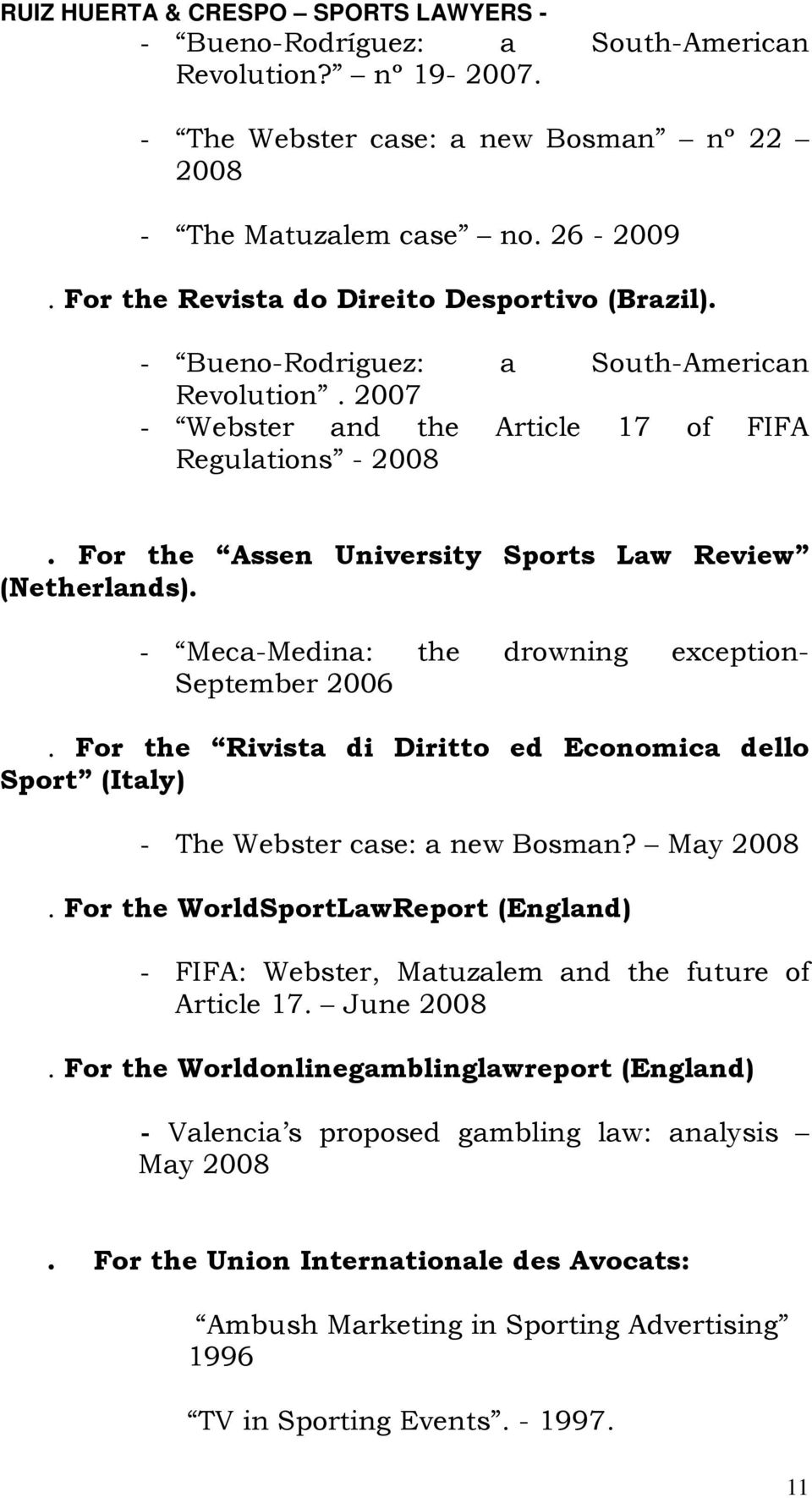 - Meca-Medina: the drowning exception- September 2006. For the Rivista di Diritto ed Economica dello Sport (Italy) - The Webster case: a new Bosman? May 2008.