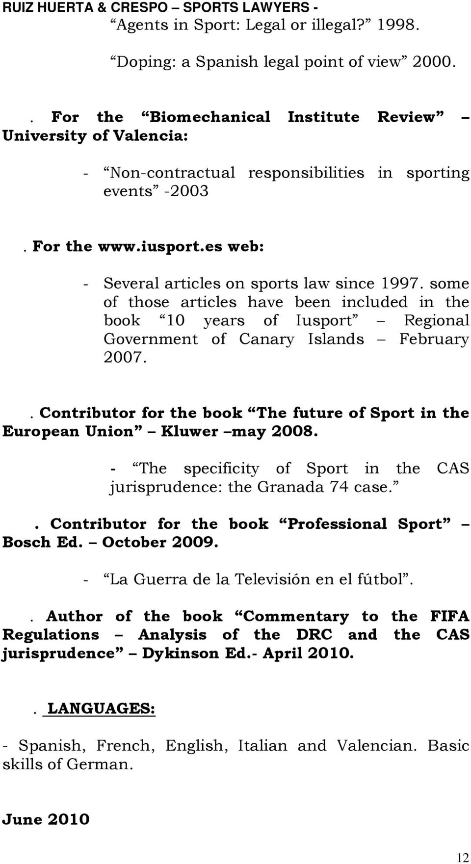 some of those articles have been included in the book 10 years of Iusport Regional Government of Canary Islands February 2007.