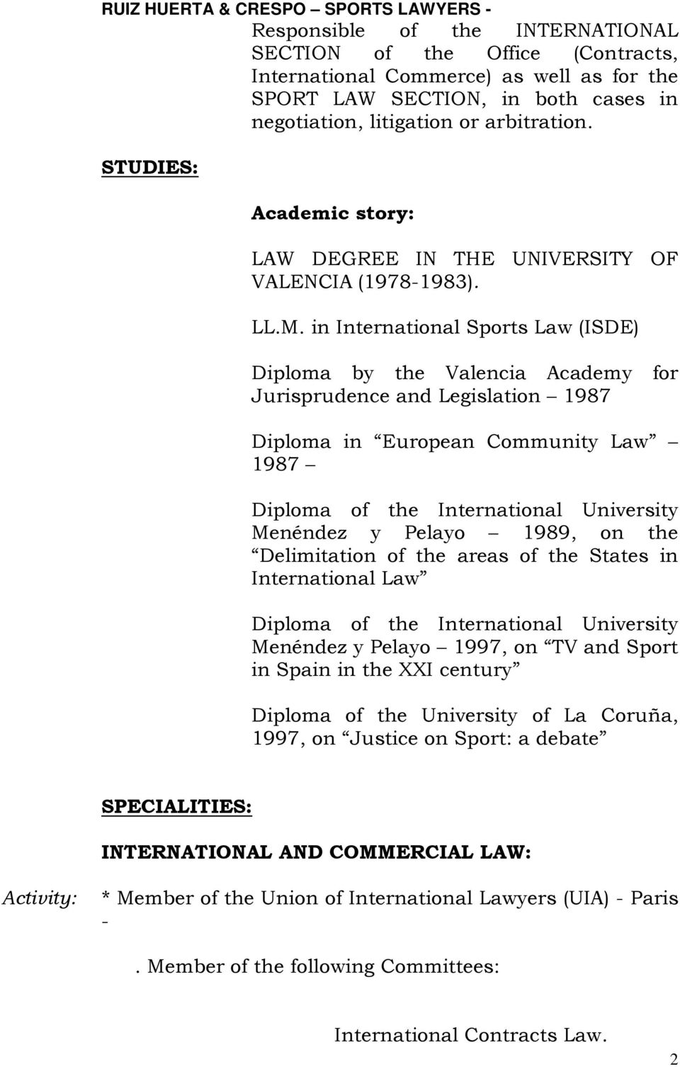 in International Sports Law (ISDE) Diploma by the Valencia Academy for Jurisprudence and Legislation 1987 Diploma in European Community Law 1987 Diploma of the International University Menéndez y