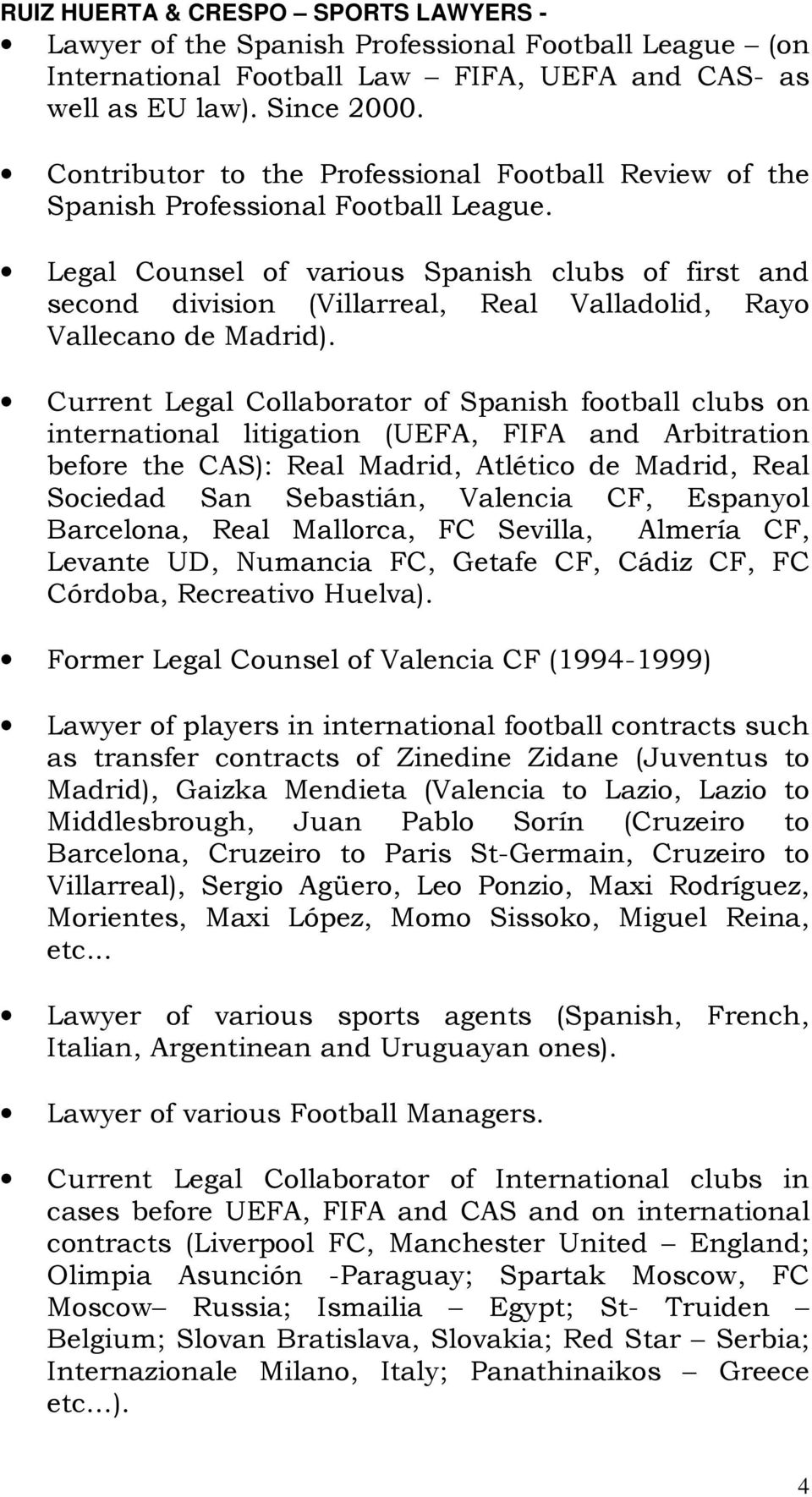 Legal Counsel of various Spanish clubs of first and second division (Villarreal, Real Valladolid, Rayo Vallecano de Madrid).