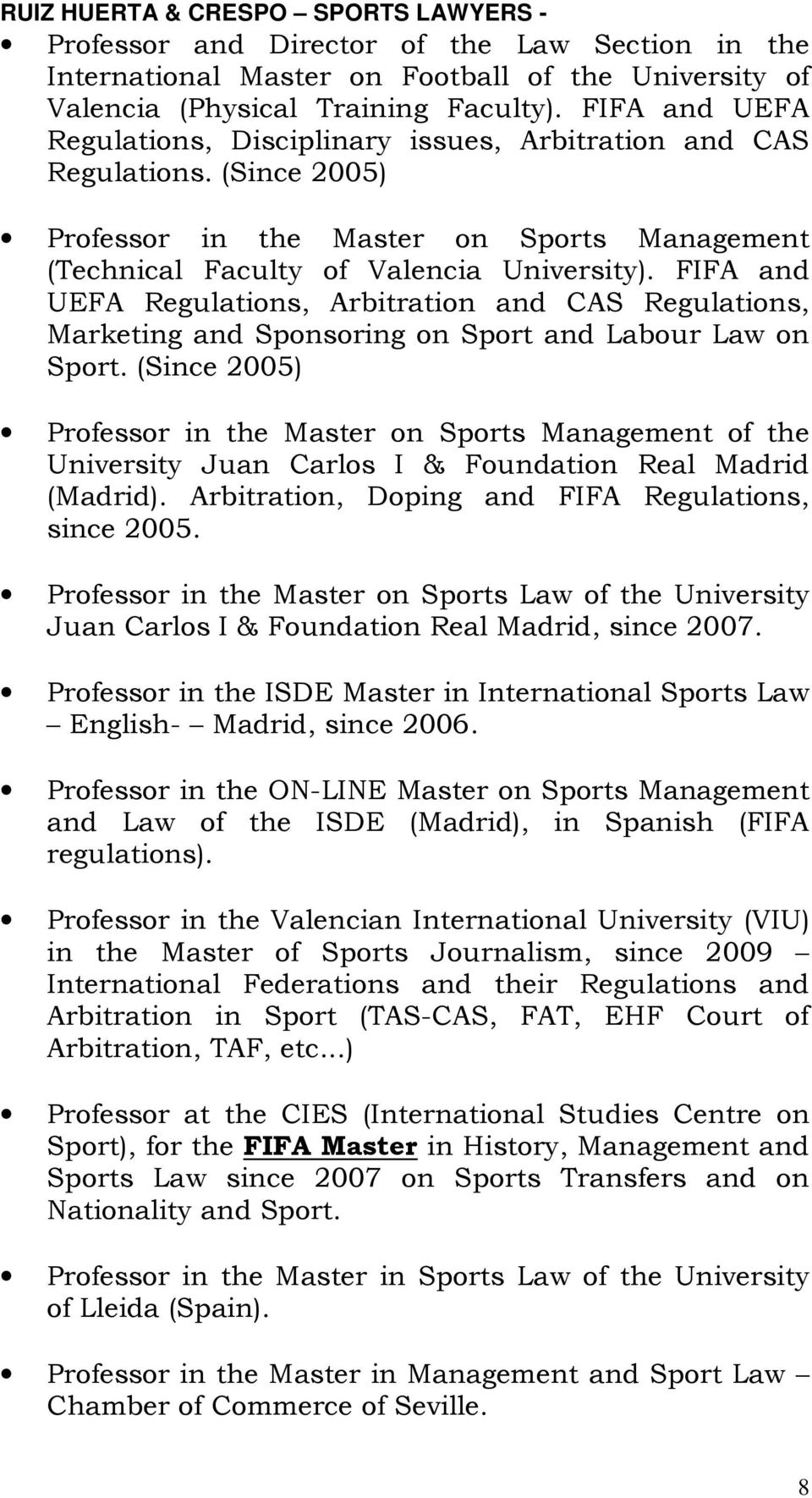 FIFA and UEFA Regulations, Arbitration and CAS Regulations, Marketing and Sponsoring on Sport and Labour Law on Sport.