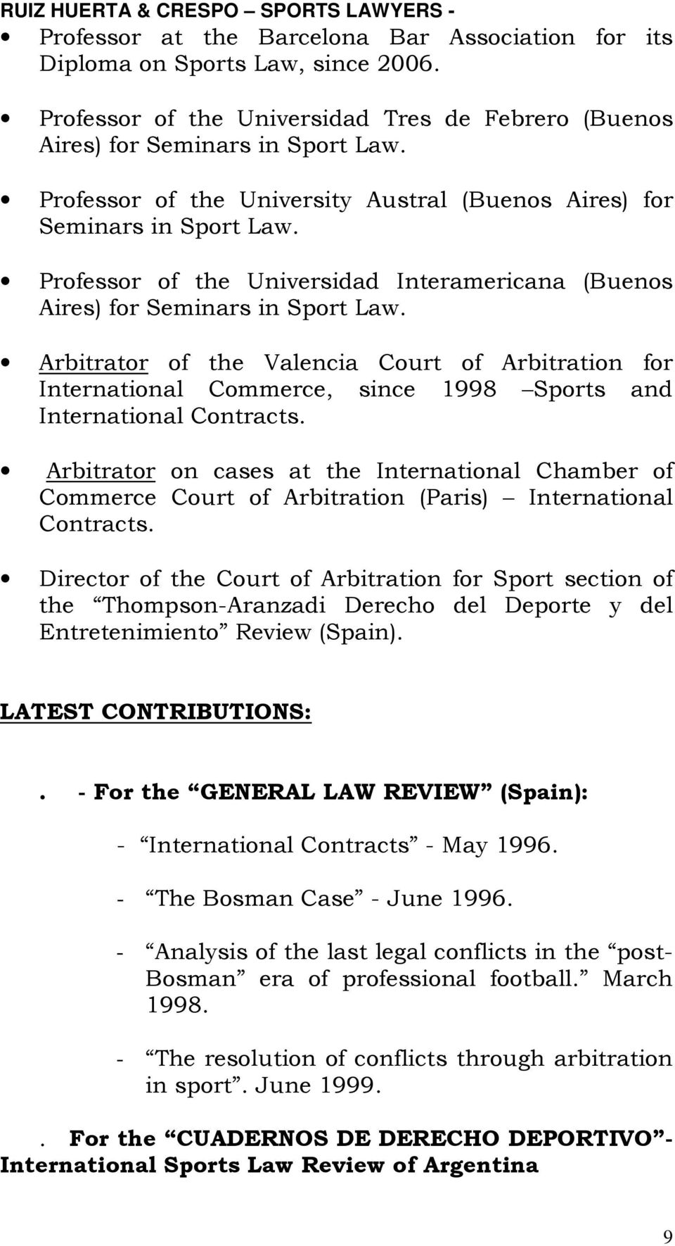 Arbitrator of the Valencia Court of Arbitration for International Commerce, since 1998 Sports and International Contracts.