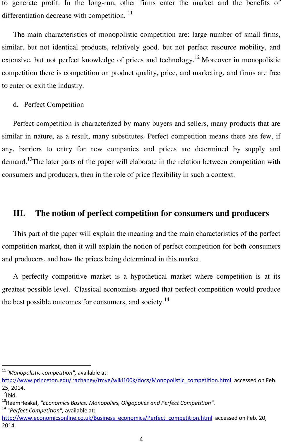 not perfect knowledge of prices and technology. 12 Moreover in monopolistic competition there is competition on product quality, price, and marketing, and firms are free to enter or exit the industry.