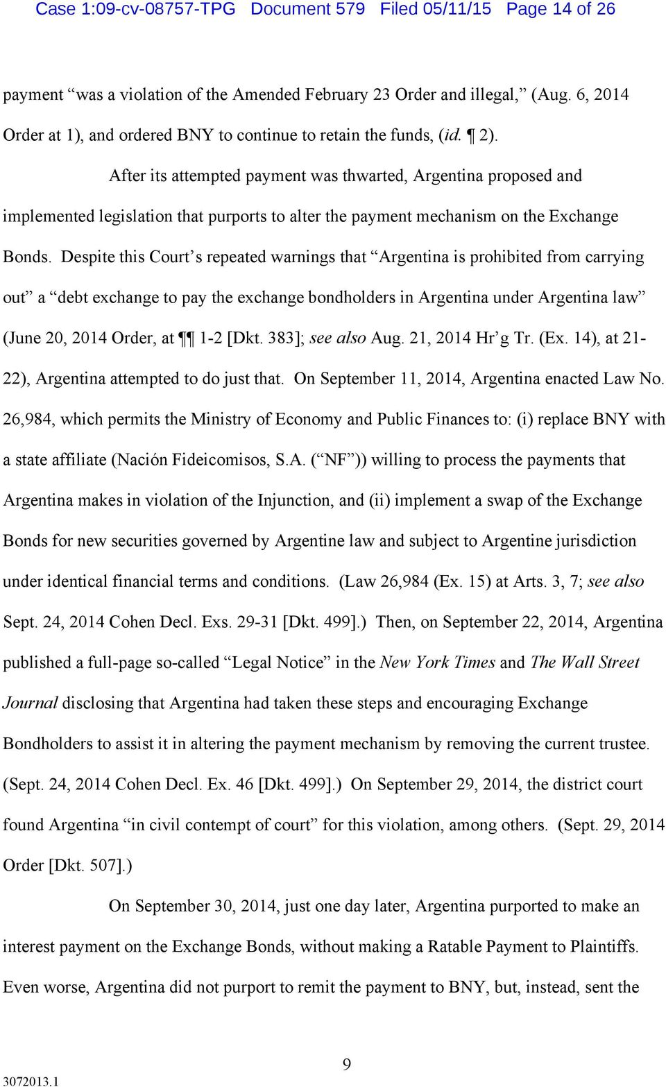 After its attempted payment was thwarted, Argentina proposed and implemented legislation that purports to alter the payment mechanism on the Exchange Bonds.