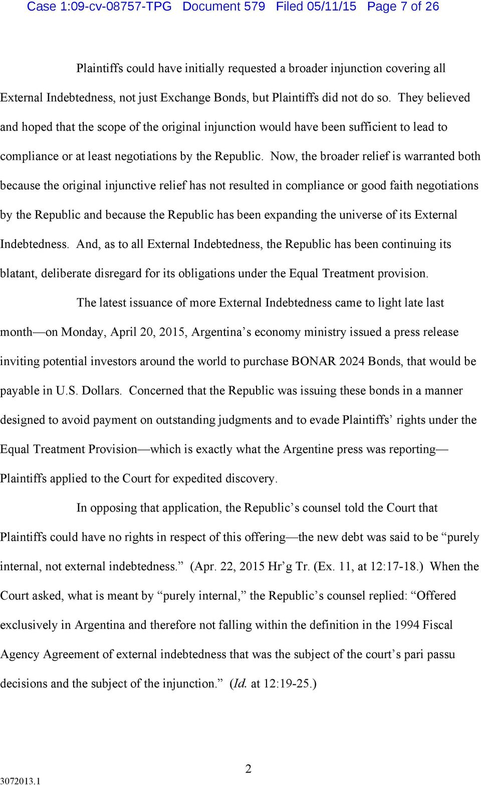 Now, the broader relief is warranted both because the original injunctive relief has not resulted in compliance or good faith negotiations by the Republic and because the Republic has been expanding