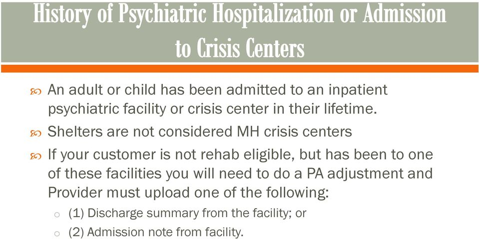 Shelters are not considered MH crisis centers If your customer is not rehab eligible, but has been