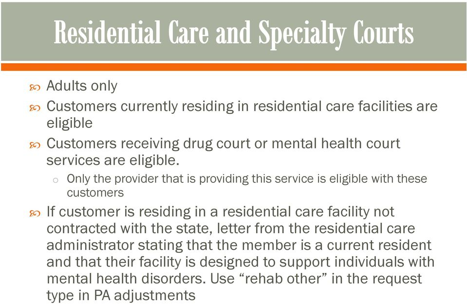 o Only the provider that is providing this service is eligible with these customers If customer is residing in a residential care facility