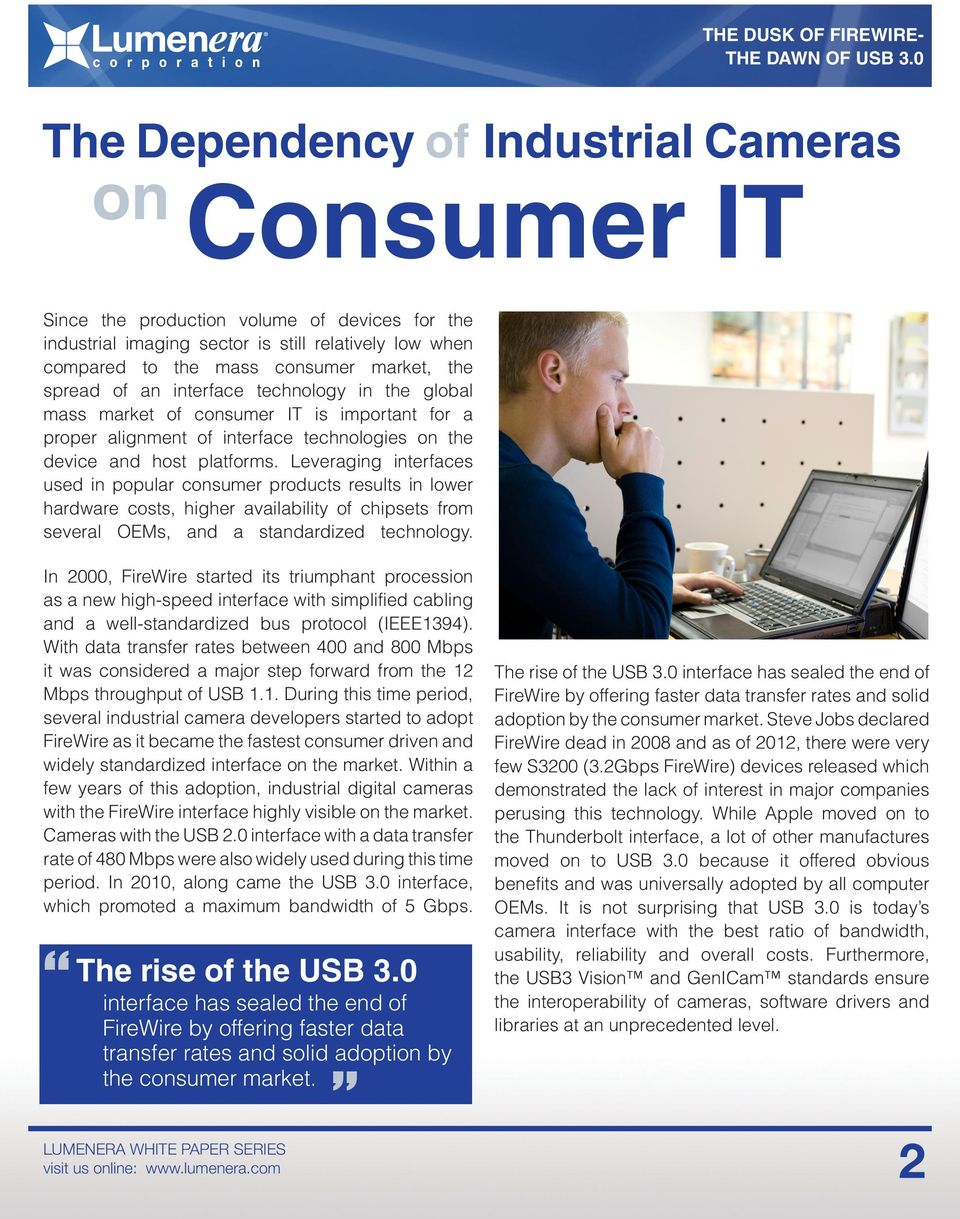 Leveraging interfaces used in popular consumer products results in lower hardware costs, higher availability of chipsets from several OEMs, and a standardized technology.