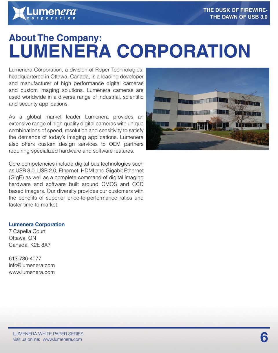 As a global market leader Lumenera provides an extensive range of high quality digital cameras with unique combinations of speed, resolution and sensitivity to satisfy the demands of today s imaging