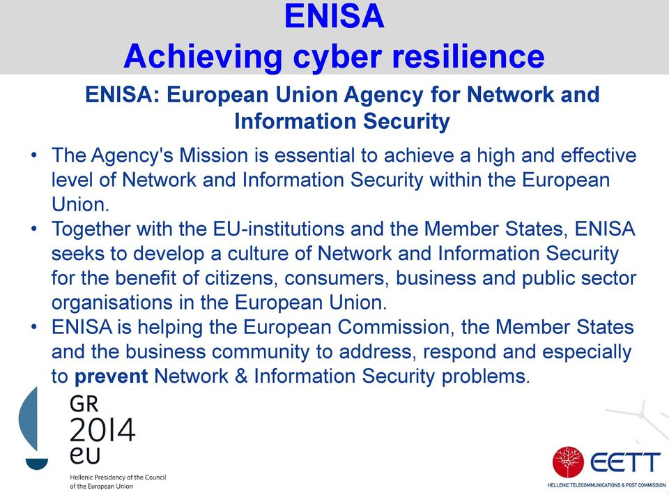 Together with the EU-institutions and the Member States, ENISA seeks to develop a culture of Network and Information Security for the benefit of citizens,