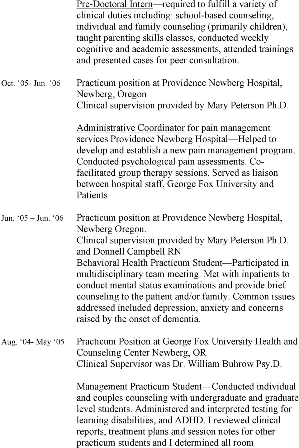 06 Practicum position at Providence Newberg Hospital, Newberg, Oregon Clinical supervision provided by Mary Peterson Ph.D.